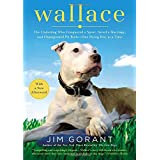 Wallace: The Underdog Who Conquered a Sport, Saved a Marriage, and Championed Pit Bulls-- One Flying Disc at a Time