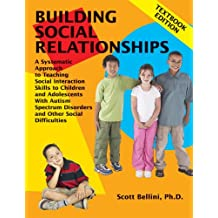 Building Social Relationships: A Systematic Approach to Teaching Social Interaction Skills to Children and Adolescents with Autism and other Social Difficulties: Textbook Edition