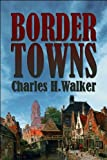 Border Towns, Charles H. Walker, 160749373X