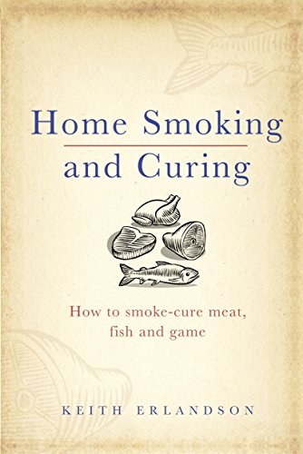 Home Smoking and Curing: How to Smoke-Cure Meat, Fish and Game by Keith Erlandson