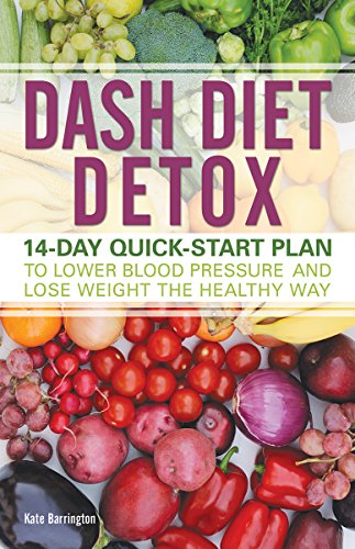Dash diet detox 14 day quick start plan to lower blood pressure and dash diet detox 14 day quick start plan to lower blood pressure and fandeluxe Gallery