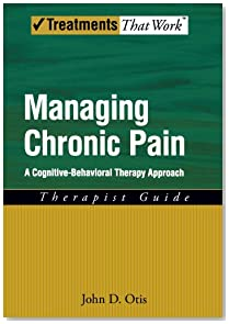 Managing Chronic Pain: A Cognitive-Behavioral Therapy Approach Therapist Guide (Treatments That Work)