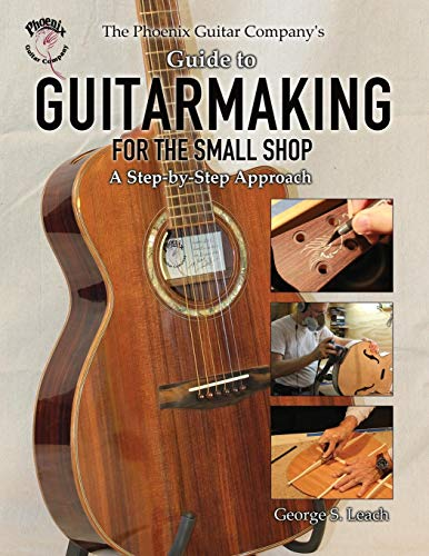 Acoustic Shop - The Phoenix Guitar Company's Guide to Guitarmaking for the Small Shop: A Step-by-Step Approach