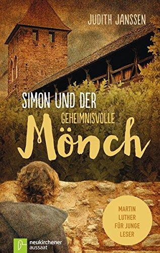 Simon und der geheimnisvolle Mönch: Martin Luther für junge Leser