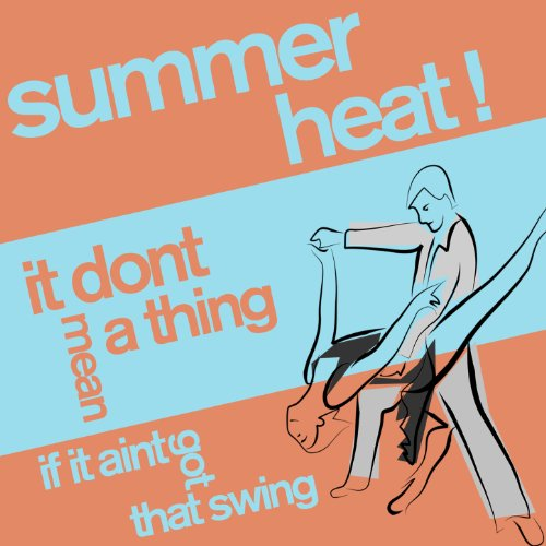 Summer Heat! - It Don't Mean a...