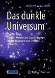 Das Dunkle Universum : Der Wettstreit Dunkler Materie und Dunkler Energie: Ist das Universum Zum Sterben Geboren?, Pauldrach, Adalbert, 3642553729