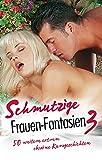 : Schmutzige Frauen-Fantasien 3: 50 weitere extrem obszöne Kurzgeschichten (German Edition)