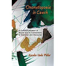 Onomatopoeia in Czech: A Conceptualization of Sound and Its Connections to Grammar and Discourse