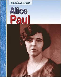 Book Alice Paul (American Lives) by Elizabeth Raum (2004-05-19)