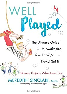Book Cover: Well Played: The Ultimate Guide to Awakening Your Family's Playful Spirit
