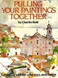 Pulling Your Paintings Together, Charles Reid, 0823044483