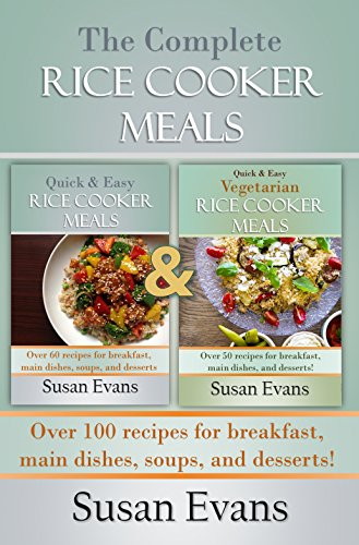 The Complete Rice Cooker Meals Cookbook Bundle: Over 100 recipes for breakfast, main dishes, soups, and desserts! by [Evans, Susan]