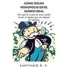 Como jugar Monopolio en el mundo real: Por qué la renta de una casita verde es mejor que un cheque de nómina (Spanish Edition)