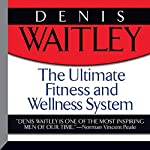 The Ultimate Fitness and Wellness System | Denis Waitley