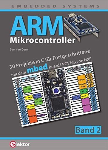 ARM-Mikrocontroller / ARM-Mikrocontroller 2: 30 Projekte in C für Fortgeschrittene Taschenbuch – 21. Mai 2013 Bert van Dam Elektor 3895762717 Embedded System