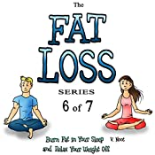 Fat Loss Tips 6: The Fat Loss Series: Book 6 of 7: Burn Fat in Your Sleep and Relax Your Weight Off | V. Noot