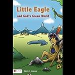Little Eagle and God's Green World   Sylvia J. Lawson