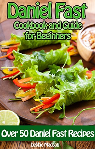 Daniel Fast Cookbook and Guide for Beginners: Over 50 Daniel Fast Recipes for Breakfast, Lunch, Dinner, Snacks, Slow Cooker, Smoothies and Desserts (Specialty Cooking Series 3) by [Madson, Debbie]