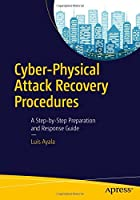 Cyber-Physical Attack Recovery Procedures: A Step-by-Step Preparation and Response Guide Front Cover