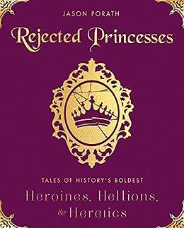 Rejected Princesses Historys Heroines Hellions ebook product image