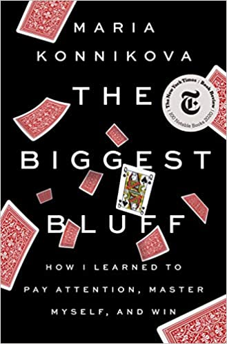 """Maria Konnikova's """"The Biggest Bluff: How I Learned to Pay Attention, Master Myself, and Win"""""""