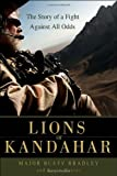 Book cover image for Lions of Kandahar: The Story of a Fight Against All Odds