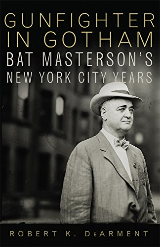 Gunfighter in Gotham: Bat Masterson's New York City Years