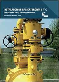 Instalador de Gas Categoría B y C: Ejercicios de Test y Cálculos resueltos: 1 (MARCOMBO FORMACIÓN)