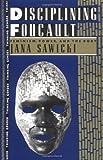 Disciplining Foucault, Jana Sawicki, 041590188X