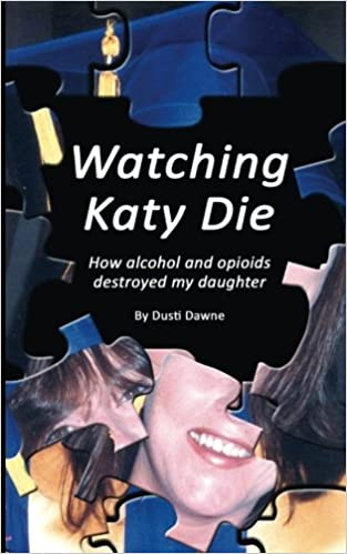 Watching Katy Die: How alcohol and opioids destroyed my