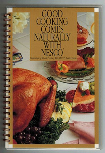 Good Cooking Comes Naturally with Nesco (Nesco Recipes Oven)