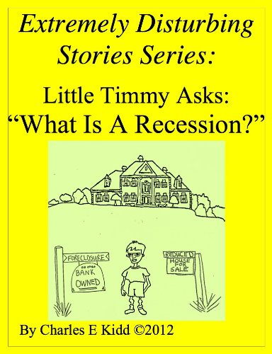 Extremely Disturbing Stories Series: Little Timmy Asks: What Is A Recession?
