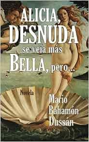 Alicia, desnuda se veia mas bella, pero... (Spanish Edition): Mario Bahamon Dussan: 9781490999227: Amazon.com: Books