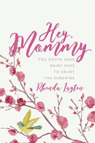 Download Hey, Mommy: You Gotta Have Rainy Days to Enjoy the Sunshine pdf epub