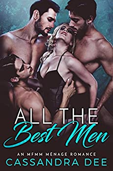 All the Best Men:  An MFMM Menage Romance by [Dee, Cassandra]