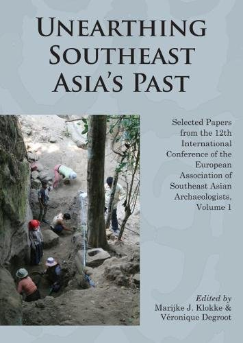 Download Unearthing Southeast Asia's Past: Selected Papers from the 12th International Conference of the European Association of Southeast Asian Archaeologists pdf epub