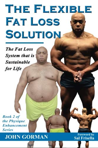 The Flexible Fat Loss Solution: The Fat Loss System that is Sustainable for Life (The Physique Enhancement Series) (Volume 2) ()