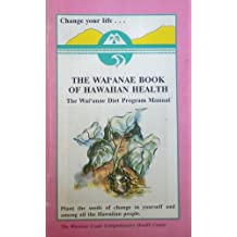 The Wai'anae Book of Hawaiian Health: The Waianae Diet Program Manual - Plant the Seeds of Change in Yourself and Among All the Hawaiian People