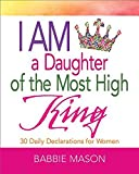 I Am a Daughter of the Most High King: 30 Daily Declarations for Women