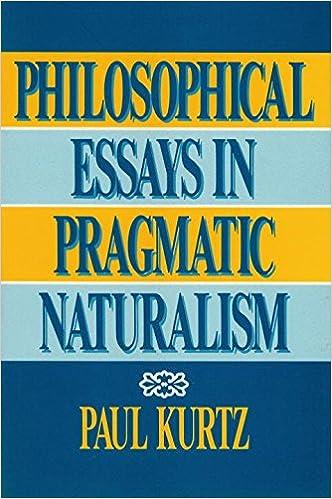 philosophical essays in pragmatic naturalism paul kurtz philosophical essays in pragmatic naturalism paul kurtz 9780879755928 com books