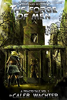 The Forge of Men (Spineward Sectors: A Tracto Tale Book 1) by [Wachter, Caleb]