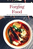 Forging Food: The Life and Recipes of Daniel Forge