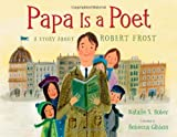 img - for Papa Is a Poet: A Story About Robert Frost book / textbook / text book