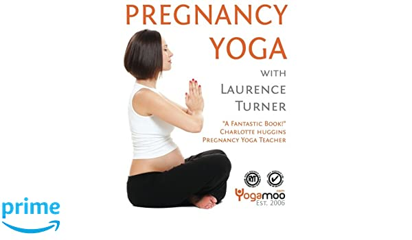 Pregnancy Yoga with Laurence Turner: Yoga for Pregnancy ...
