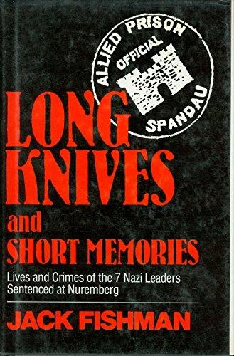 Long Knives and Short Memories: Lives and Crimes of the 7 Nazi Leaders Sentenced at Nuremburg