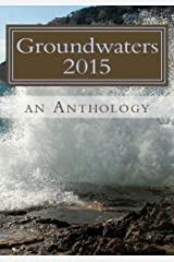 Groundwaters 2015: An Anthology (Volume 1) Paperback