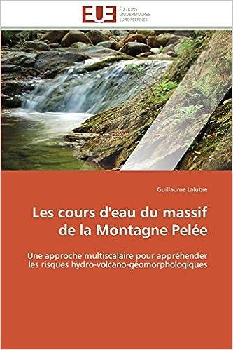 Book Les cours d'eau du massif de la Montagne Pelée: Une approche multiscalaire pour appréhender les risques hydro-volcano-géomorphologiques (Omn.Univ.Europ.)