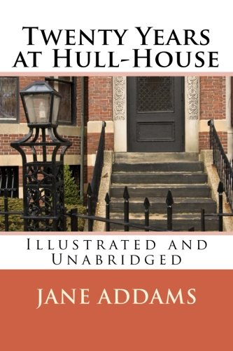 Jane Adams: Twenty Years  at Hull-House (Illustrated and Unabridged)