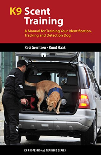 (K9 Scent Training: A Manual for Training Your Identification, Tracking and Detection Dog (K9 Professional Training Series))