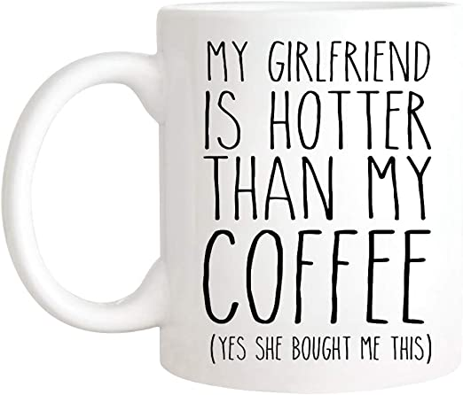 Amazon Com My Girlfriend Is Hotter Than My Coffee Funny